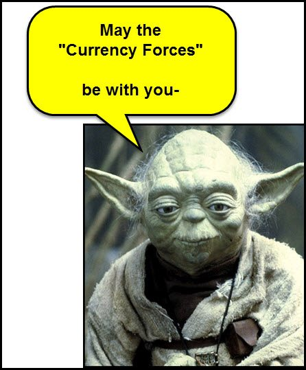 Currency Forces…May they be with you, going forward!